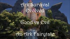 Good vs. Evil - An Ark Fairytale